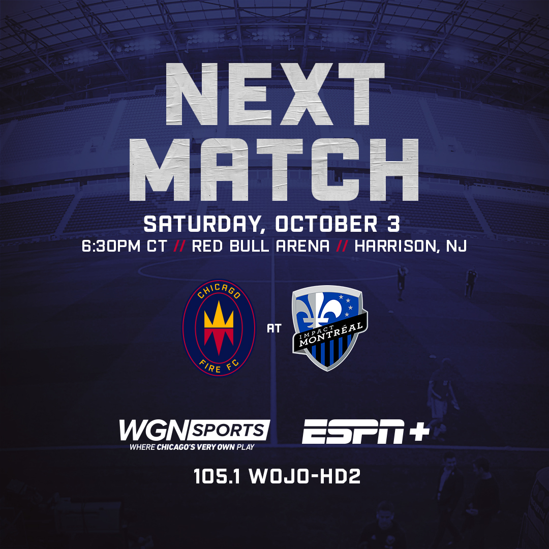 NEXT MATCH - SATURDAY OCTOBER 3 @ 6:30PM CT // RED BULL ARENA // HARRIOSON, NJ | ON WGN SPORTS, ESPN+ AND 105.1 WOJO-HD2