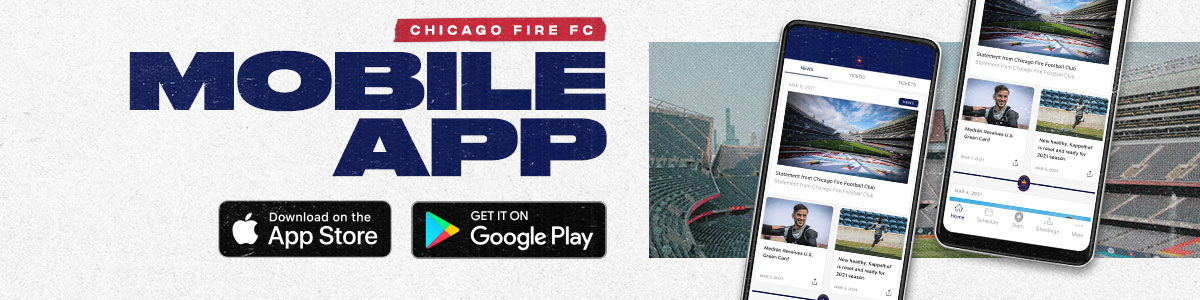 CHICAGO FIRE FC MOBILE APP | DOWNLOAD ON THE APP STORE OR GET IT ON GOOGLE PLAY