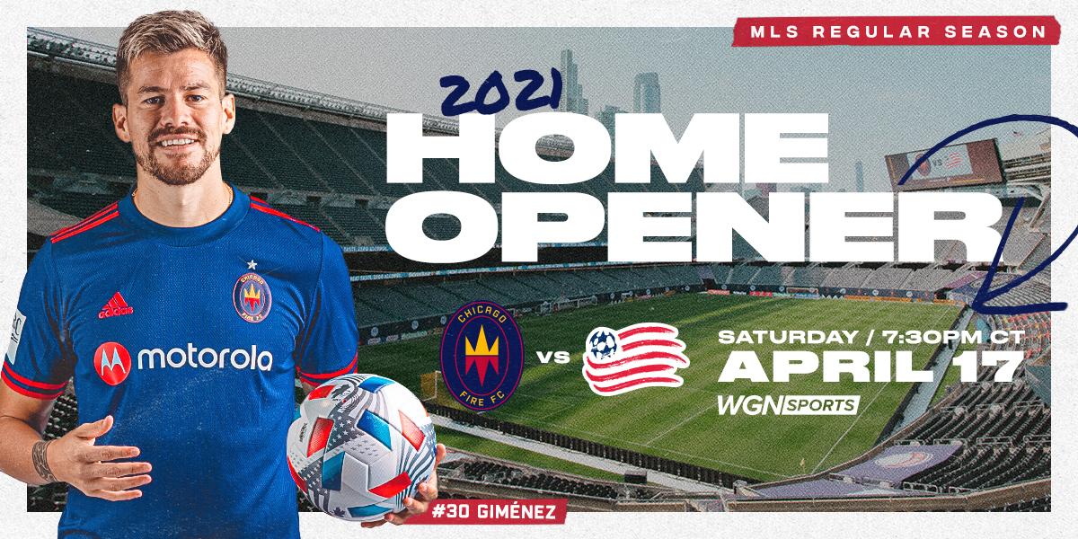 MLS REGULAR SEASON 2021 HOME OPENER - CHICAGO FIRE FC VS NEW ENGLAND REVOLUTION - SAT APRIL 17 AT 7:30PM CT ON WGN SPORTS