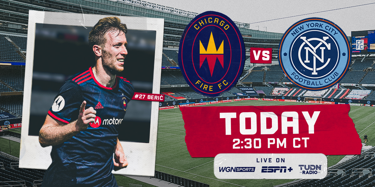 CHICAGO FIRE FC VS NEW YORK CITY FC   TODAY AT 2:30 PM CT   LIVE ON WGN SPORTS, ESPN+ AND TUDN RADIO