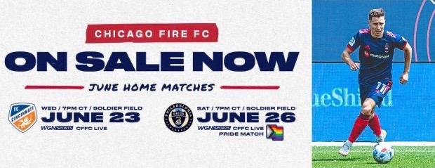 CHICAGO FIRE FC JUNE HOME MATCHES ON SALE NOW -- FC CINCINNATI (JUNE 23) // PHILADELPHIA UNION (PRIDE MATCH - JUNE 26)