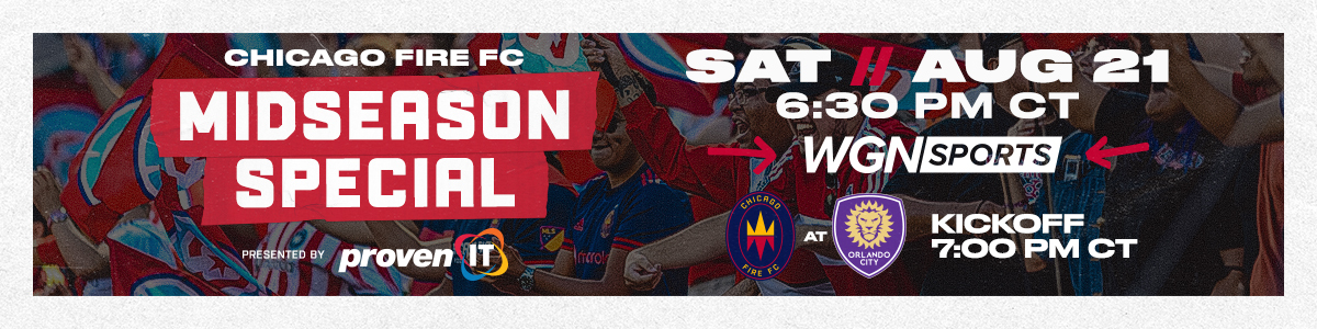 CHICAGO FIRE FC MIDSEASON SPECIAL -- SATURDAY AUG 21 AT 6:30 PM CT ON WGN SPORTS