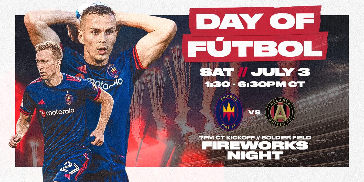 DAY OF FÚTBOL - SAT // JULY 3 FROM 1:30 - 6:30PM CT - CFFC VS. ATLANTA UNITED - FIREWORKS NIGHT PRESENTED BY HEINEKEN